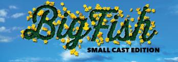 Big Fish – Small Cast Edition