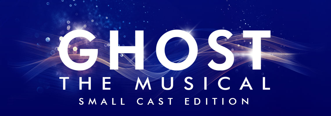 Ghost the Musical – Small Cast Edition