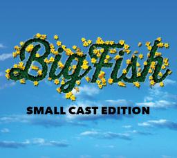 Big Fish - Small Cast Edition