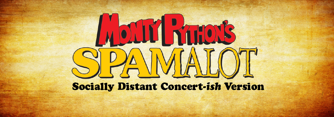 Monty Python's Spamalot-A Socially Distant Concert-ish Version